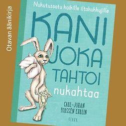 Ehrlin, Carl-Johan Forssén - Kani joka tahtoi nukahtaa, audiobook
