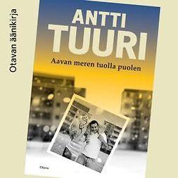 Tuuri, Antti - Aavan meren tuolla puolen, äänikirja