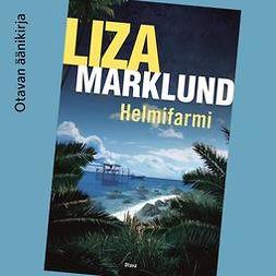 Marklund, Liza - Helmifarmi, äänikirja