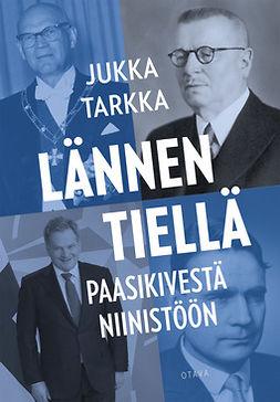 Tarkka, Jukka - Lännen tiellä Paasikivestä Niinistöön, e-kirja