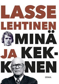 Lehtinen, Lasse - Minä ja Kekkonen, ebook