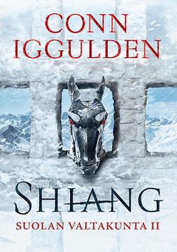 Iggulden, Conn - Suolan valtakunta II. Shiang, e-kirja