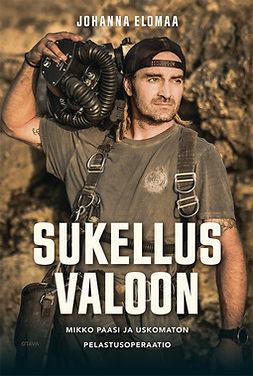 Elomaa, Johanna - Sukellus valoon: Mikko Paasi ja uskomaton pelastusoperaatio, ebook