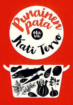 Tervo, Kati - Punainen pata: Kokkaamisen ja syömisen ihanuudesta, ebook