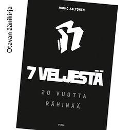 Aaltonen, Mikko - 7 veljestä: 20 vuotta Rähinää, audiobook
