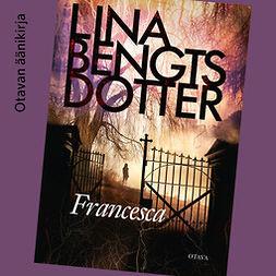 Bengtsdotter, Lina - Francesca, äänikirja
