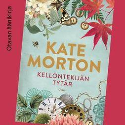 Morton, Kate - Kellontekijän tytär, äänikirja