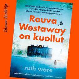Ware, Ruth - Rouva Westaway on kuollut, äänikirja