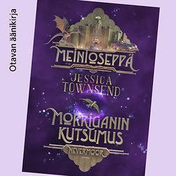Townsend, Jessica - Meinioseppä - Morriganin kutsumus: Nevermoor, äänikirja