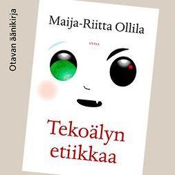 Ollila, Maija-Riitta - Tekoälyn etiikkaa, äänikirja