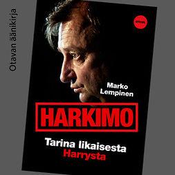 Lempinen, Marko - Harkimo: Tarina likaisesta Harrystä, äänikirja