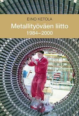 Ketola, Eino - Metallityöväen liitto 1984-2000, e-kirja