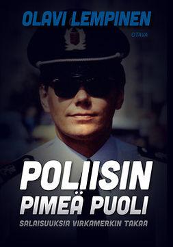Lempinen, Olavi - Poliisin pimeä puoli: Salaisuuksia virkamerkin takaa, e-kirja