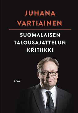 Vartiainen, Juhana - Suomalaisen talousajattelun kritiikki, e-kirja