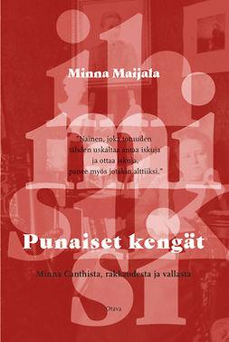 Maijala, Minna - Punaiset kengät - Minna Canthista, rakkaudesta ja vallasta, e-kirja
