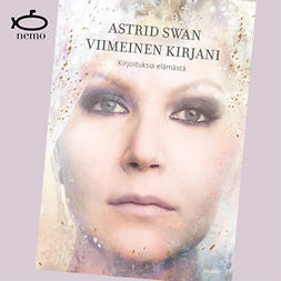 Swan, Astrid - Viimeinen kirjani: Kirjoituksia elämästä, äänikirja