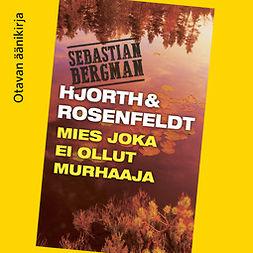 Hjorth, Michael - Mies joka ei ollut murhaaja, äänikirja
