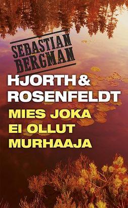 Hjorth, Michael - Mies joka ei ollut murhaaja, ebook