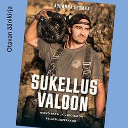 Sukellus valoon : Mikko Paasi ja uskomaton pelastusoperaatio