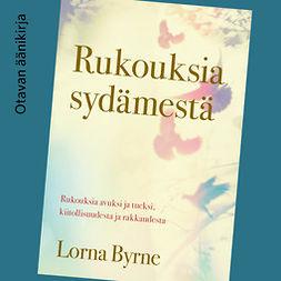 Byrne, Lorna - Rukouksia sydämestä: Rukouksia avuksi ja tueksi, kiitollisuudesta ja rakkaudesta, audiobook