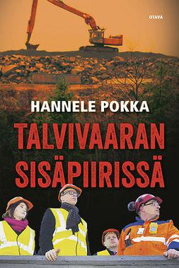 Pokka, Hannele - Talvivaaran sisäpiirissä, ebook