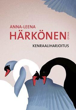Härkönen, Anna-Leena - Kenraaliharjoitus, e-bok