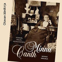 Maijala, Minna - Herkkä, hellä, hehkuvainen: Minna Canth, äänikirja