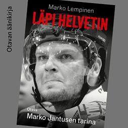 Lempinen, Marko - Läpi helvetin: Marko Jantusen tarina, äänikirja