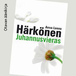 Härkönen, Anna-Leena - Juhannusvieras, äänikirja