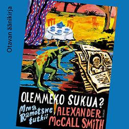 Smith, Alexander McCall - Olemmeko sukua?, äänikirja
