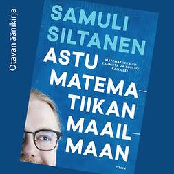 Siltanen, Samuli - Astu matematiikan maailmaan, audiobook