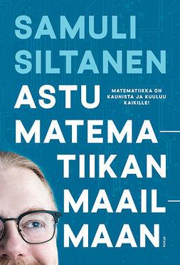 Siltanen, Samuli - Astu matematiikan maailmaan, ebook