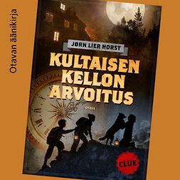 Horst, Jørn Lier - CLUE - Kultaisen kellon arvoitus, äänikirja