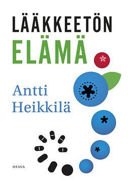 Heikkilä, Antti - Lääkkeetön elämä, e-kirja