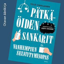 Viholainen, Ville - Pätkäöiden sankarit: Vanhempien selviytymisopas, audiobook