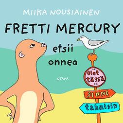 Nousiainen, Miika - Fretti Mercury etsii onnea, äänikirja