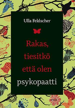 Feldscher, Ulla - Rakas, tiesitkö että olen psykopaatti, e-kirja
