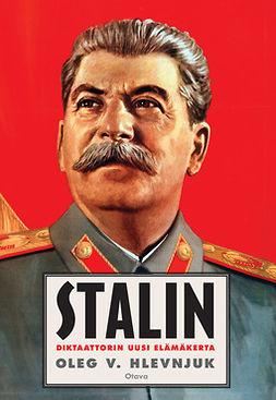 Hlevnjuk, Oleg V. - Stalin: Diktaattorin uusi elämäkerta, ebook