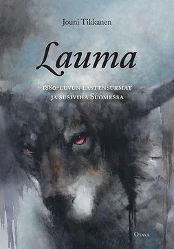 Lauma: 1880-luvun lastensurmat ja susiviha Suomessa