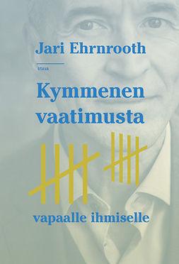 Ehrnrooth, Jari - 9789511348030: Kymmenen vaatimusta vapaalle ihmiselle, e-kirja