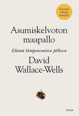 Wallace-Wells, David - Asumiskelvoton maapallo: Elämä lämpenemisen jälkeen, e-bok