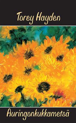 Hayden, Torey - Auringonkukkametsä, ebook