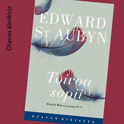Aubyn, Edward St - Toivoa sopii: Patrick Melrosen tarina IV-V, äänikirja