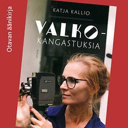 Kallio, Katja - Valkokangastuksia, äänikirja