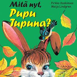 Koskimies, Pirkko - Mitä nyt, Pupu Tupuna?, äänikirja
