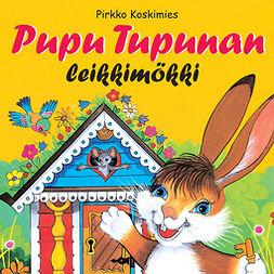 Koskimies, Pirkko - Pupu Tupunan leikkimökki, äänikirja