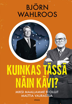 Wahlroos, Björn - Kuinkas tässä näin kävi?: Miksi maallamme ei ollut malttia vaurastua, e-kirja