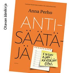 Perho, Anna - Antisäätäjä: Fiksun ajankäyttäjän opas, äänikirja