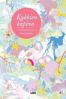 Lehikoinen, Tiina - Kukkien kapina: Yökertomuksia, e-bok