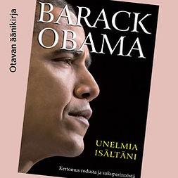 Obama, Barack - Unelmia isältäni: Kertomus rodusta ja sukuperinnöstä, äänikirja